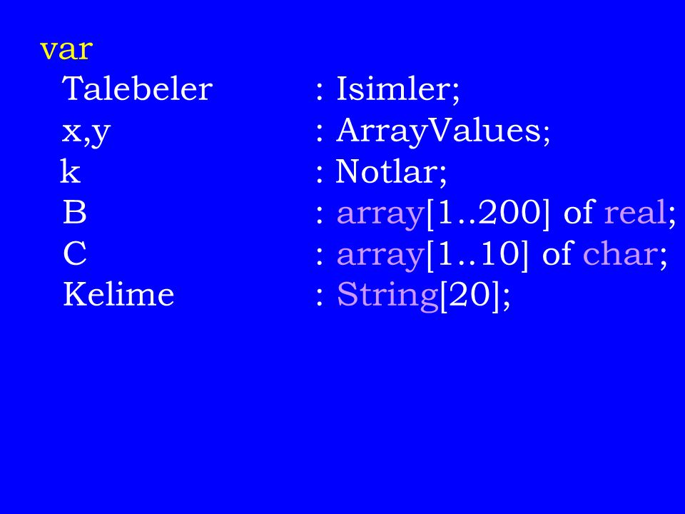 var Talebeler : Isimler; x,y : ArrayValues; B : array[1..200] of real;